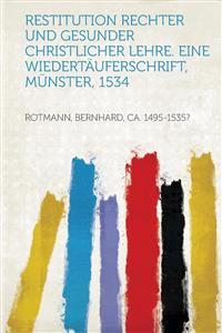 Restitution Rechter und Gesunder Christlicher Lehre. Eine Wiedertäuferschrift, Münster, 1534