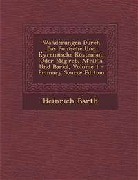 Wanderungen Durch Das Punische Und Kyrenäische Küstenlan, Oder Mâg'reb, Afrikîa Und Barká, Volume 1