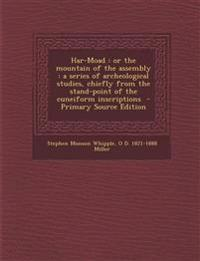 Har-Moad: Or the Mountain of the Assembly: A Series of Archeological Studies, Chiefly from the Stand-Point of the Cuneiform Insc
