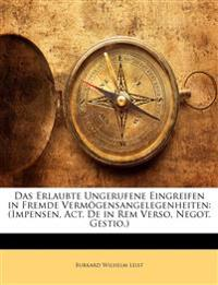 Das Erlaubte Ungerufene Eingreifen in Fremde Verm Gensangelegenheiten: (Impensen, ACT. de in Rem Verso, Negot. Gestio.)