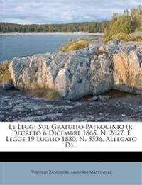 Le Leggi Sul Gratuito Patrocinio (R. Decreto 6 Dicembre 1865, N. 2627, E Legge 19 Luglio 1880, N. 5536, Allegato D)...