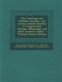The Catchings and Holliday families, and various related families, in Virgina [sic], Georgia, Mississippi and other southern states