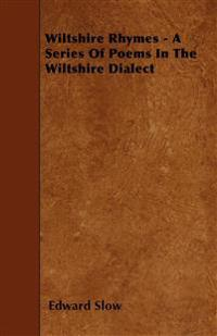 Wiltshire Rhymes - A Series Of Poems In The Wiltshire Dialect