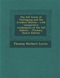 Hill Tracts of Chittagong and the Dwellers Therein: With Comparative Vocabularies of the Hill Dialects