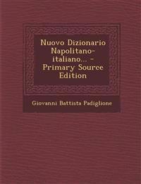 Nuovo Dizionario Napolitano-Italiano... - Primary Source Edition