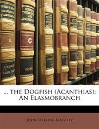 ... the Dogfish (Acanthias): An Elasmobranch