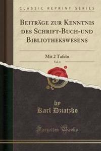 Beitrage Zur Kenntnis Des Schrift-Buch-Und Bibliothekswesens, Vol. 6