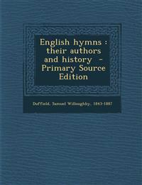 English Hymns: Their Authors and History - Primary Source Edition