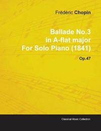 Ballade No.3 in A-Flat Major by Fr D Ric Chopin for Solo Piano (1841) Op.47