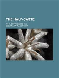 The Half-Caste; An Old Governess's Tale