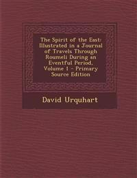The Spirit of the East: Illustrated in a Journal of Travels Through Roumeli During an Eventful Period, Volume 1 - Primary Source Edition