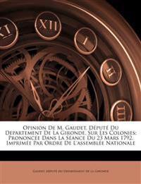 Opinion de M. Gaudet, député du Departement de la Gironde, sur les colonies; prononcée dans la séance du 23 mars 1792. Imprimée par ordre de l'Assembl