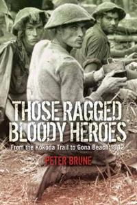 Those Ragged Bloody Heroes: From the Kokoda Trail to Gona Beach 1942 (Large Print 16pt)