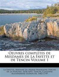 Oeuvres Completes de Mesdames de La Fayette Et de Tencin Volume 1