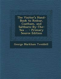 The Visitor's Hand-Book to Redcar, Coatham, and Saltburn-By-The-Sea ...