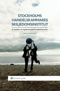 Stockholms Handelskammares Skiljedomsinstitut : en handbok och regelkommentar för skiljeförfaranden