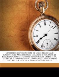 Correspondance inédite de l'abbé Ferdinand Galiani avec Mme d'Epinay, le baron d'Holbach, le baron de Grimm, et autres personnages célèbres du 18e si