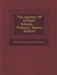 The System Of Infants' Schools... - Primary Source Edition