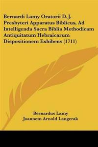 Bernardi Lamy Oratorii D. J. Presbyteri Apparatus Biblicus, Ad Intelligenda Sacra Biblia Methodicam Antiquitatum Hebraicarum Dispositionem Exhibens