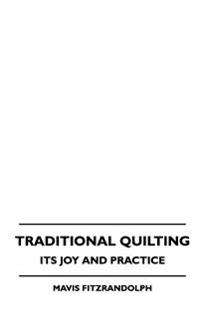 Traditional Quilting - Its Joy And Practice