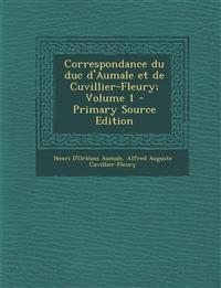 Correspondance Du Duc D'Aumale Et de Cuvillier-Fleury; Volume 1 - Primary Source Edition