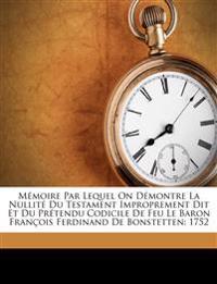 Mémoire Par Lequel On Démontre La Nullité Du Testament Improprement Dit Et Du Prétendu Codicile De Feu Le Baron François Ferdinand De Bonstetten: 1752