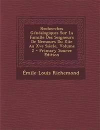 Recherches Genealogiques Sur La Famille Des Seigneurs de Nemours Du Xiie Au Xve Siecle, Volume 2 - Primary Source Edition