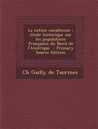 La nation canadienne : étude historique sur les populations françaises du Nord de l'Amérique