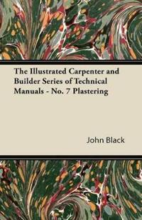 The Illustrated Carpenter and Builder Series of Technical Manuals - No. 7 Plastering