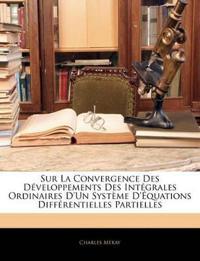 Sur La Convergence Des Développements Des Intégrales Ordinaires D'Un Système D'Équations Différentielles Partielles