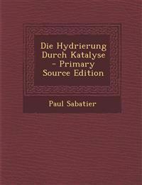 Die Hydrierung Durch Katalyse - Primary Source Edition