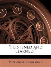 """""""I listened and learned,"""""""