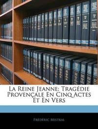 La Reine Jeanne: Tragdie Provenale En Cinq Actes Et En Vers