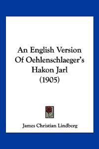 An English Version of Oehlenschlaeger's Hakon Jarl