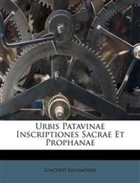Urbis Patavinae Inscriptiones Sacrae Et Prophanae
