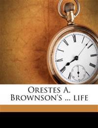 Orestes A. Brownson's ... life Volume 3