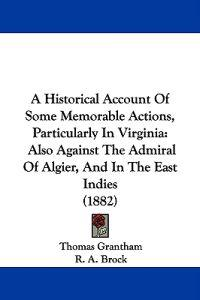 A Historical Account of Some Memorable Actions, Particularly in Virginia