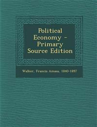 Political Economy - Primary Source Edition