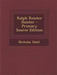 Ralph Roister Doister - Primary Source Edition