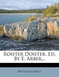 Roister Doister. Ed. By E. Arber...