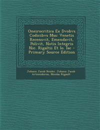 Oneirocritica Ex Dvobvs Codicibvs Mss: Venetis Recensvit, Emendavit, Polivit, Notis Integris Nic. Rigaltii Et Io. Iac