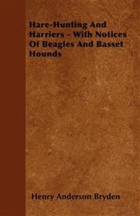 Hare-Hunting And Harriers - With Notices Of Beagles And Basset Hounds