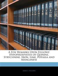 A Few Remarks Upon Fellows' Hypophosphites of Quinine, Strychnine, Iron, Lime, Potassa and Manganese