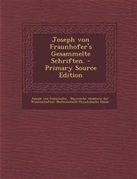 Joseph Von Fraunhofer's Gesammelte Schriften. - Primary Source Edition