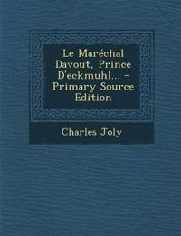Le Marechal Davout, Prince D'Eckmuhl... - Primary Source Edition