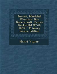 Davout, Marechal D'Empire: Duc D'Auerstaedt, Prince D'Eckmuhl (1770-1823) - Primary Source Edition