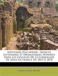 Souvenirs d'Académie : séances littéraires et dramatiques données dans les collèges de la compagnie de Jésus en France de 1815 à 1878