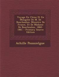 Voyage En Chine Et En Mongolie de M. de Bourboulon: Ministre de France, Et de Madame de Bourboulon, 1860-1861 - Primary Source Edition