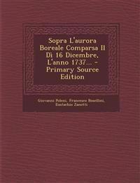 Sopra L'aurora Boreale Comparsa Il Dì 16 Dicembre, L'anno 1737... - Primary Source Edition
