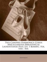 Tres Canones Harmonici: Codex Miscellaneous Bibliothecae Laurentianae Plut. Lvi. 1 Bombyc. Fol. Saec. Xiii.